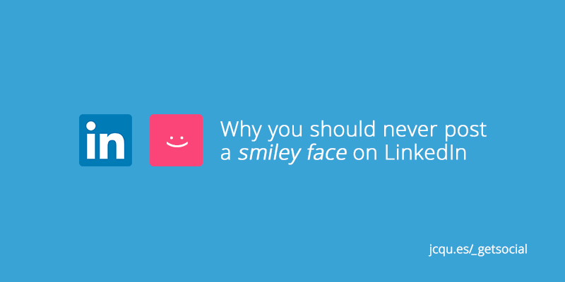 Why you should never put a smiley face on LinkedIn linkedin Why you should NEVER post a smiley face on LinkedIn Linked in smile